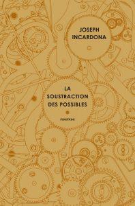 Soustractiondespossibles 198x300 - Le dernier roman de Joseph Incardona lauréat du 43e Prix Relay des voyageurs lecteurs